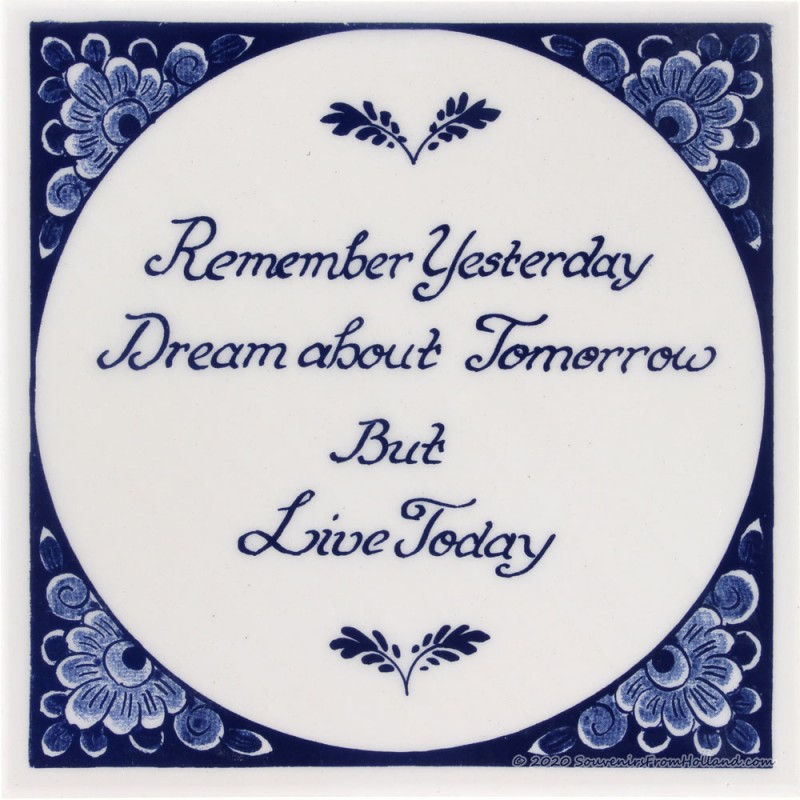 Spreukentegel -  Remember yesterday, dream about tomorrow but live today