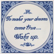 Inspirational tile - To make your dreams come true... wake up